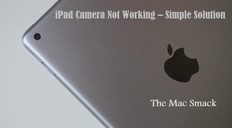 Simplest Guide to Fix iPad Camera Not Working - The Mac Smack